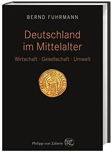 Deutschland im Mittelalter: Wirtschaft – Gesellschaft – Umwelt
