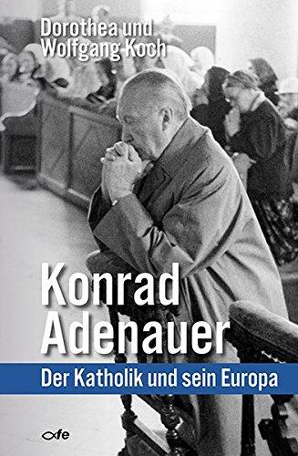 Konrad Adenauer: Der Katholik und sein Europa