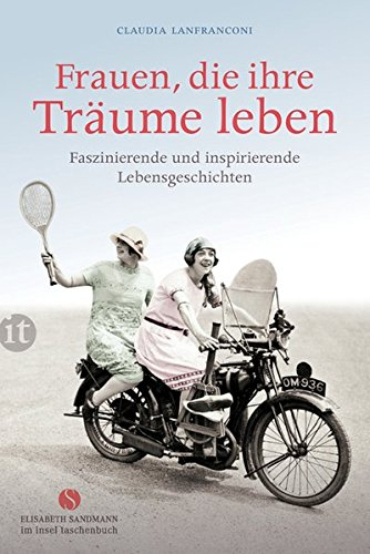 Frauen, die ihre Träume leben: Faszinierende und inspirierende Lebensgeschichten (Elisabeth Sandmann im it)