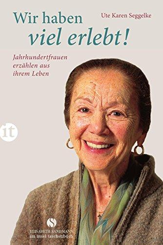 Wir haben viel erlebt!: Jahrhundertfrauen erzählen aus ihrem Leben (Elisabeth Sandmann im it)