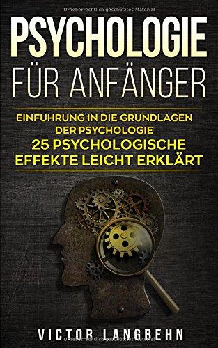 Psychologie für Anfänger: Einführung in die Grundlagen der Psychologie – 25 psychologische Effekte leicht erklärt