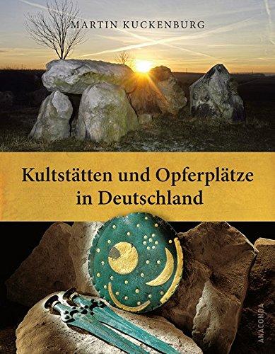 Kultstätten und Opferplätze in Deutschland – Von der Steinzeit bis zum Mittelalter