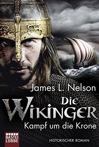 Die Wikinger – Kampf um die Krone: Historischer Roman (Nordmann-Saga, Band 1)